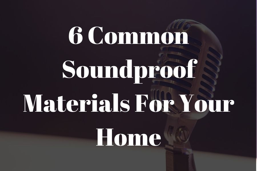 6 Common Soundproof Materials For Your Home