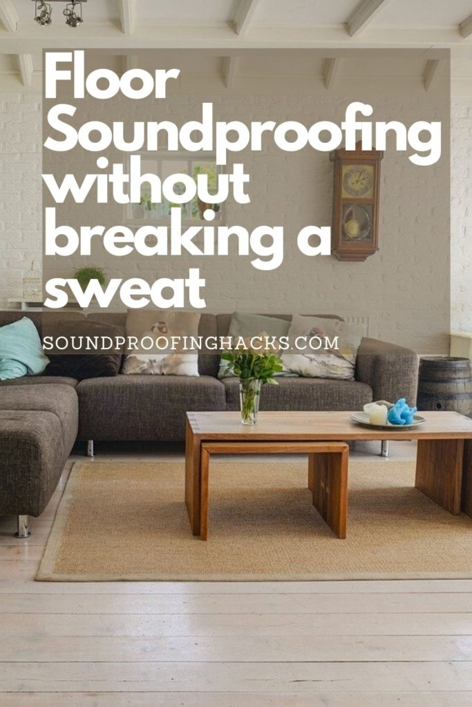 Floor Soundproofing without breaking a sweat