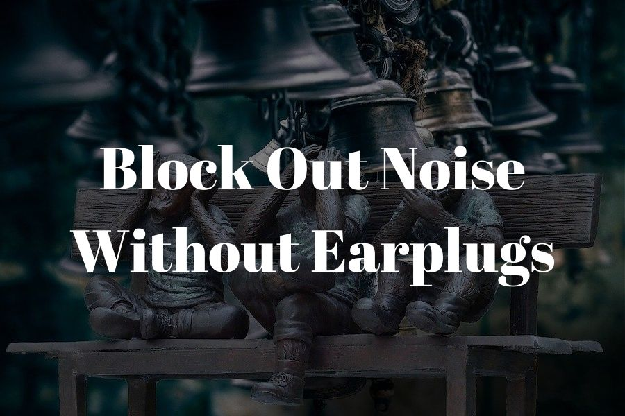 block out noise without earplugs featured image