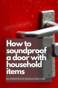 how to soundproof a door with household items pinterest 1