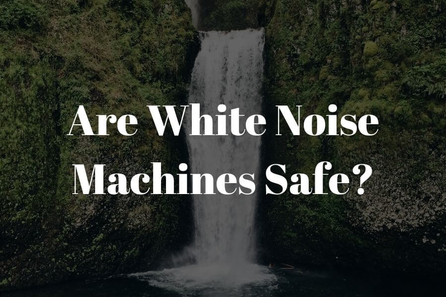 are white noise machines safe featured image