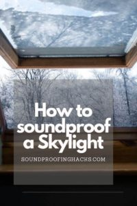 how to soundproof a skylight or roof window