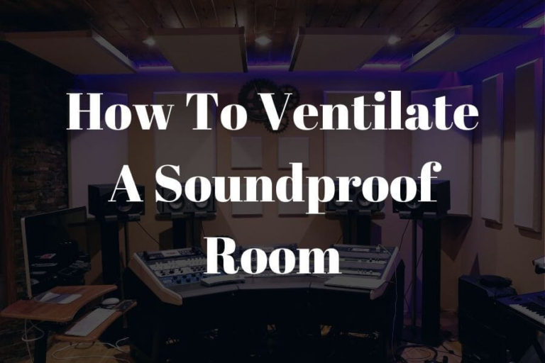 how to ventilate a soundproof room featured image