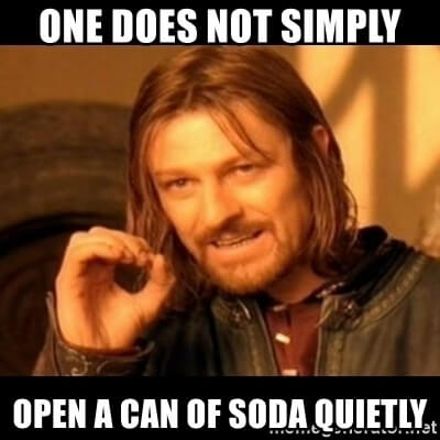 one-does-not-simply-open-a-can-of-soda-quietly-boromir-meme