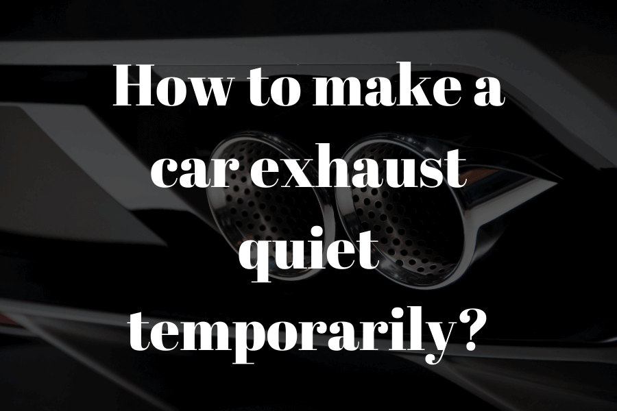How to make a car exhaust quiet temporarily featured image