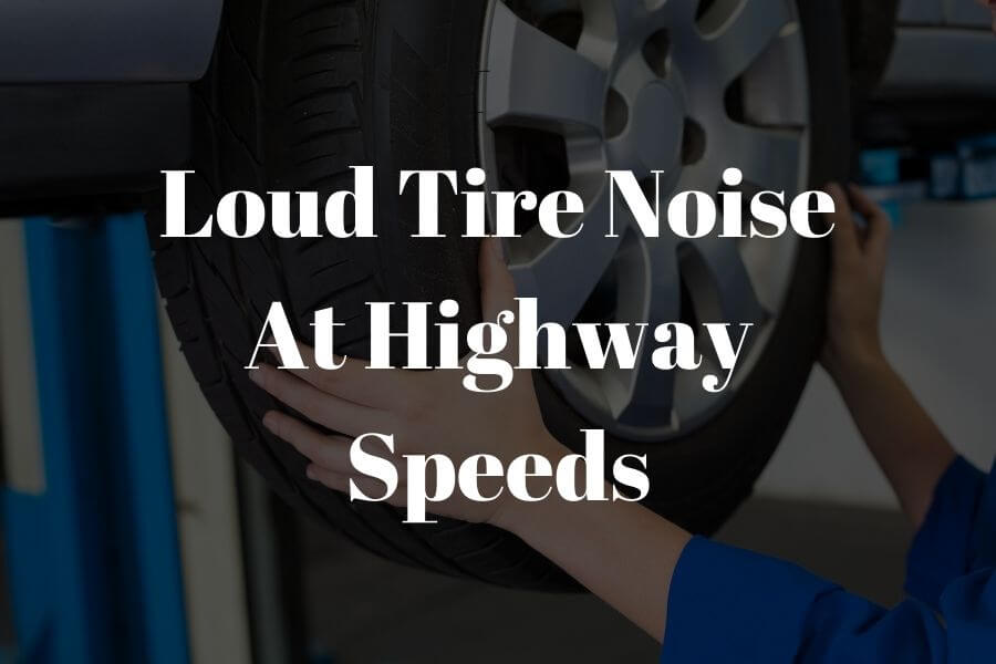 loud tire noise at highway speeds featured image